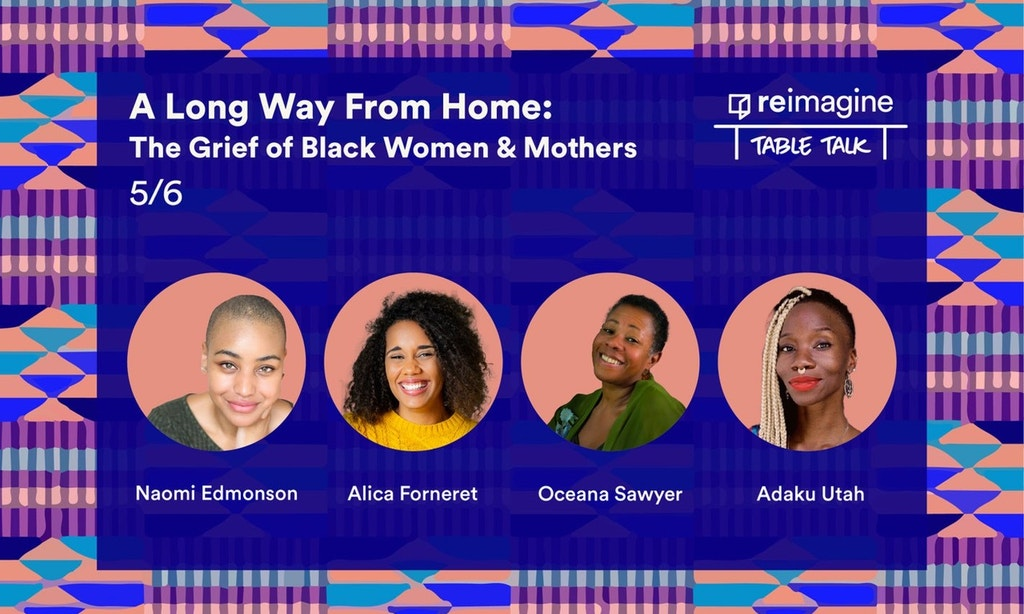 African pattern background. Text says A Long Way From Home: The Grief of Black Women & Mothers. Profile photos of the the four speakers.