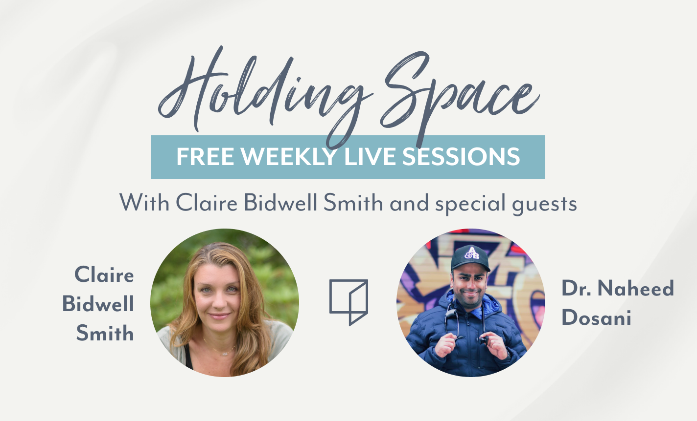 Holding Space: Claire Bidwell Smith & Dr. Naheed Dosani
