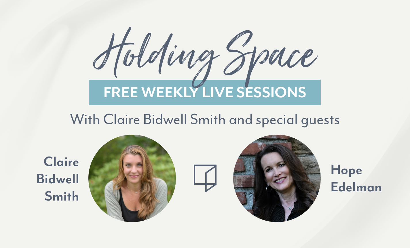 Holding Space with Claire Bidwell Smith & Hope Edelman