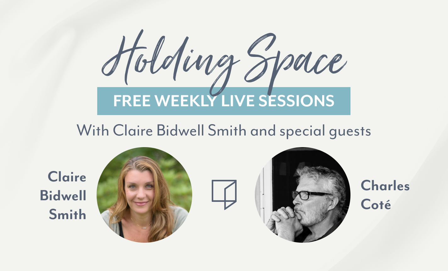 Holding Space: Claire Bidwell Smith & Charles Coté