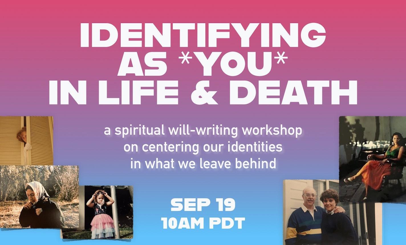 Spiritual Will-Writing: Identifying as You in Life & Death