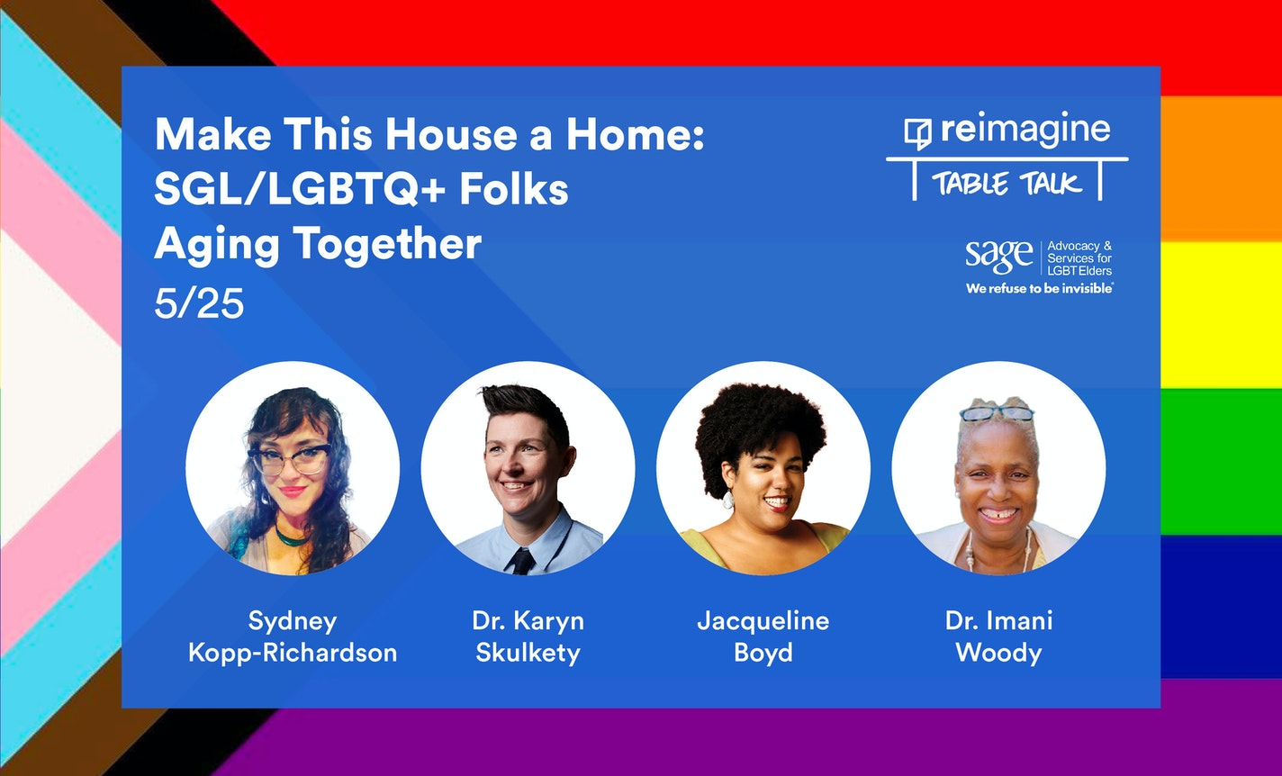 Make This House a Home: SGL/LGBTQ+ Folks Aging Together