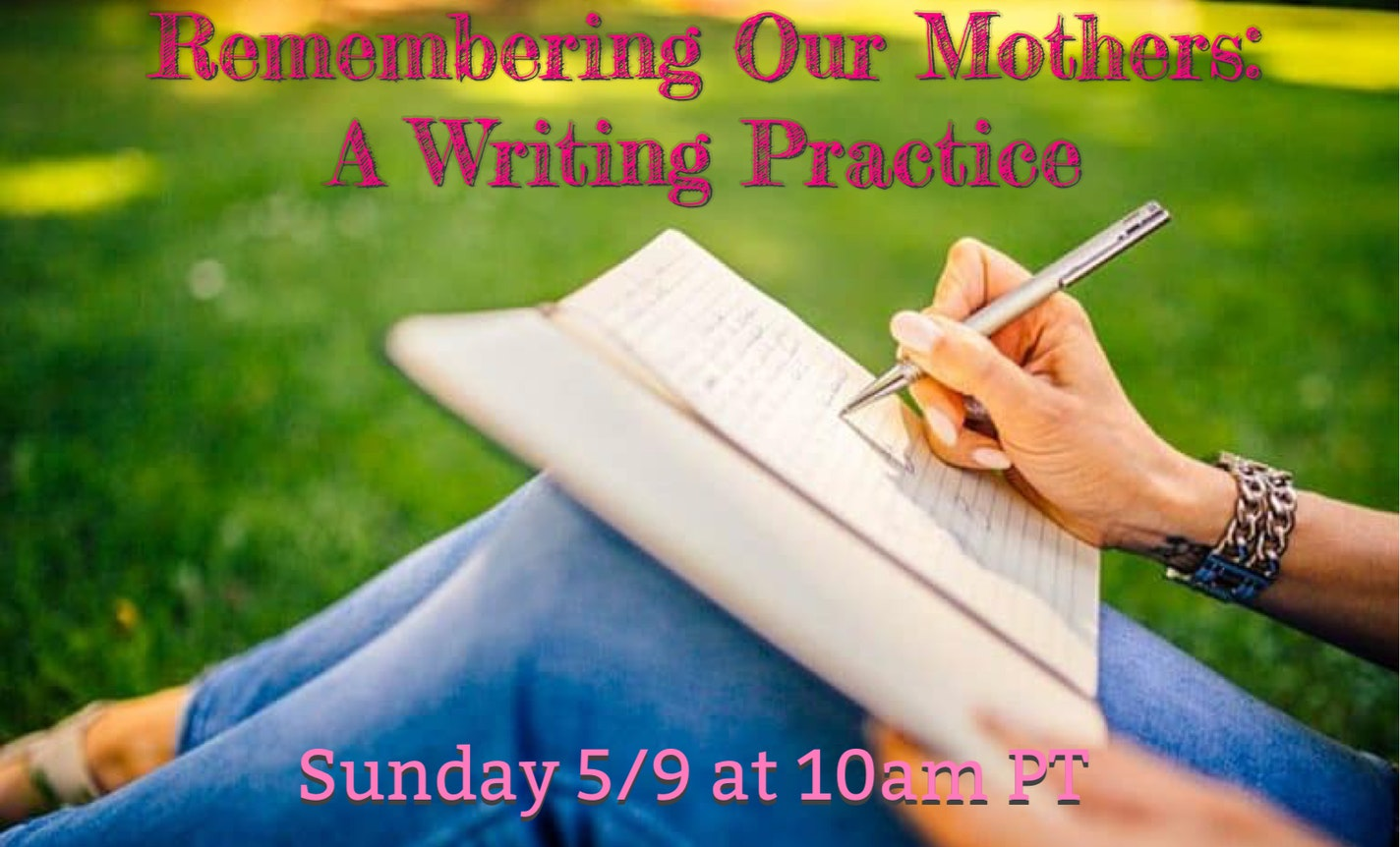 Remembering Our Mothers: A Writing Practice