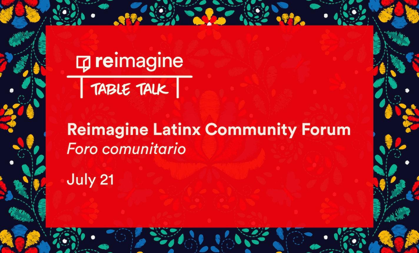 Reimagine Latinx Community Forum