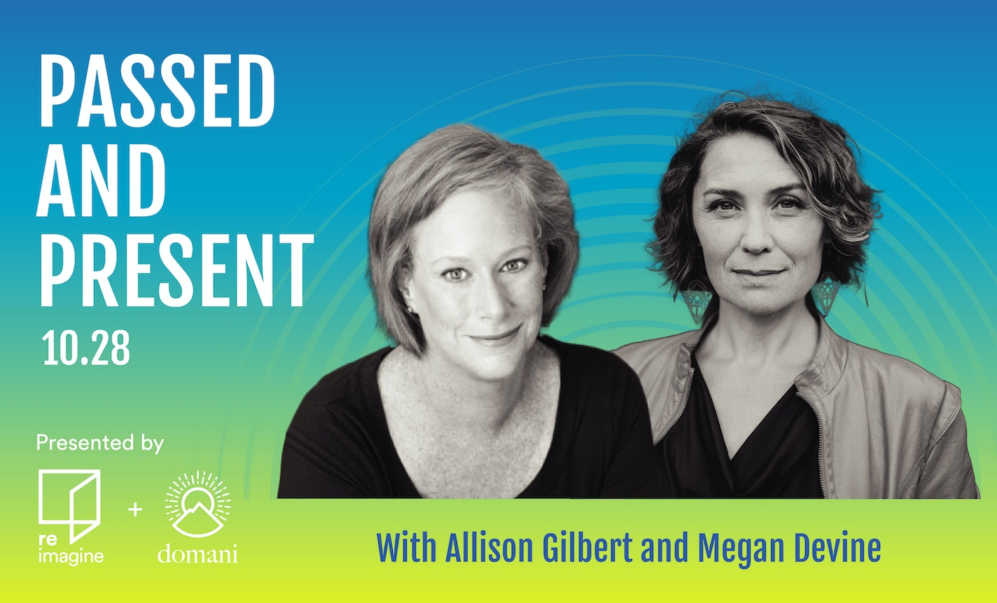 Passed & Present with Allison Gilbert and Megan Devine