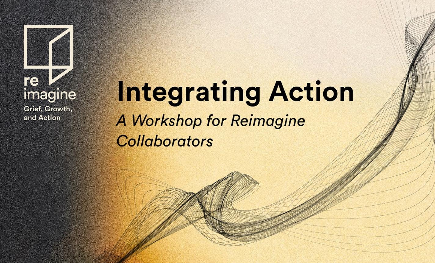 Integrating Action: A Workshop for Reimagine Collaborators