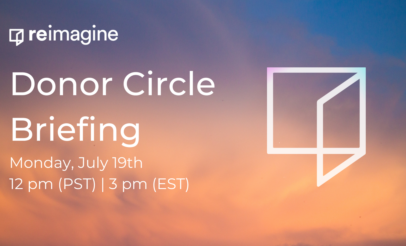 Reimagine's Donor Circle Briefing on 7/19