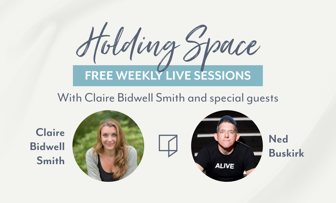 Holding Space with Claire Bidwell Smith and Ned Buskirk