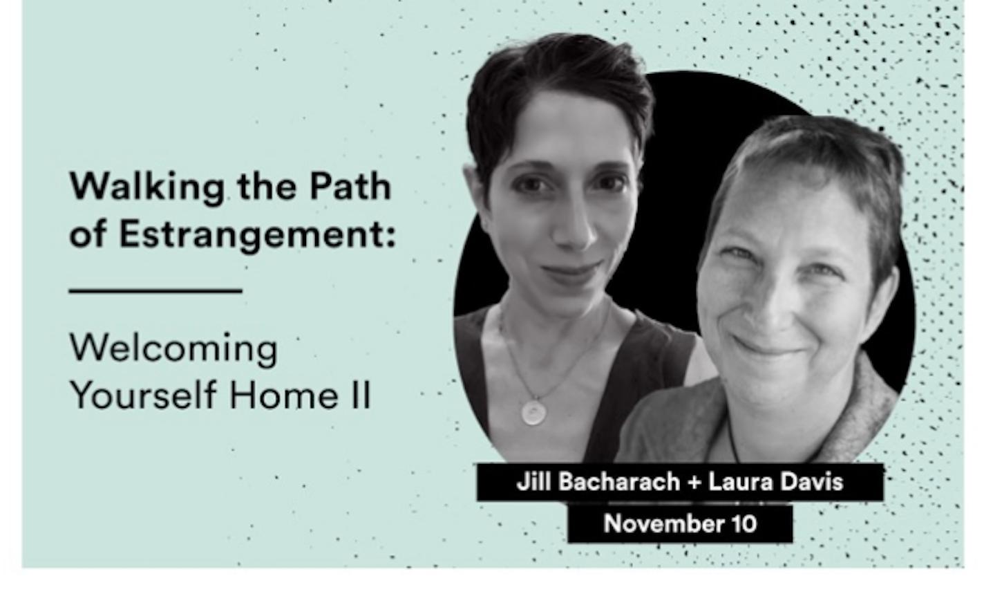 WALKING THE PATH OF ESTRANGEMENT: Welcoming Yourself Home II