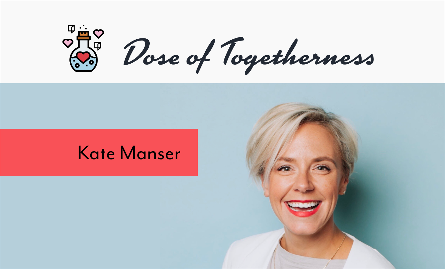 Dose of Togetherness with Kate Manser