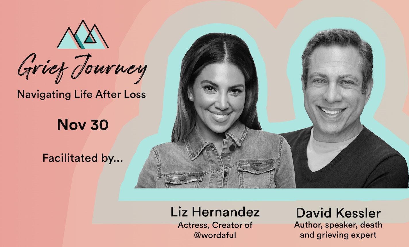 Grief Journey with Liz Hernandez and David Kessler