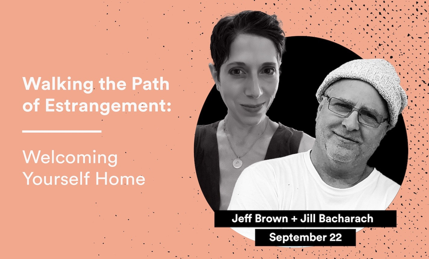 WALKING THE PATH OF ESTRANGEMENT: Welcoming Yourself Home