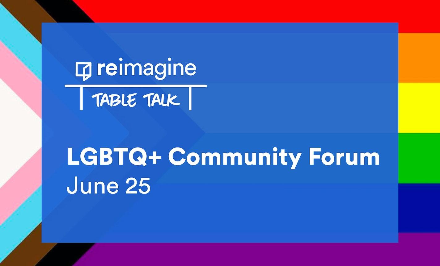 Reimagine LGBTQ+ Community Forum