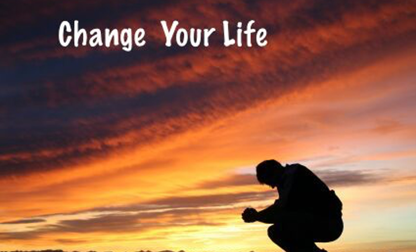 Ten Things You Can Do To Change Your Life!