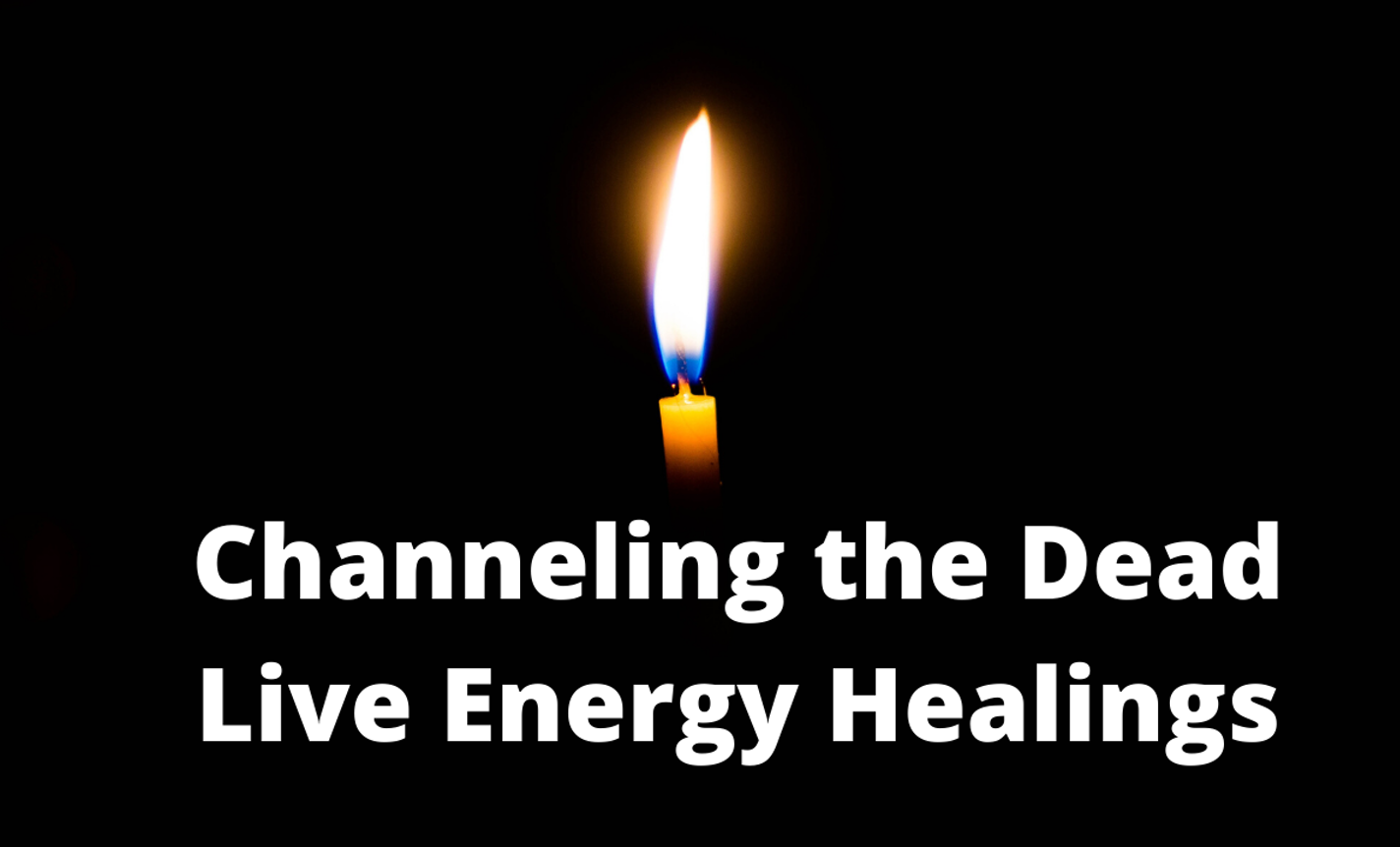 Healing Grief - Channeled Healing for the Living & the Dead