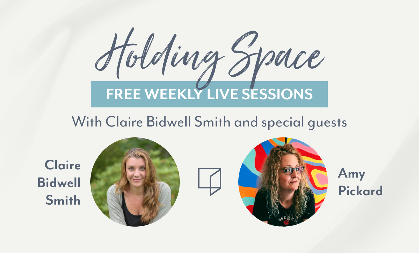 Holding Space with Claire Bidwell Smith & Amy Pickard