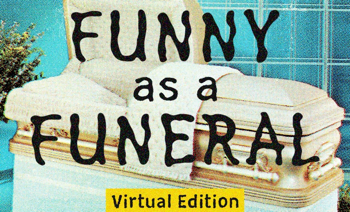 Funny as a Funeral: Virtual Edition