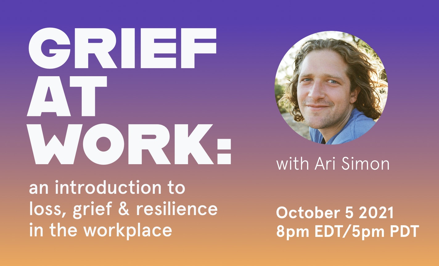 Grief at Work: Welcoming Loss & Resilience in the Workplace