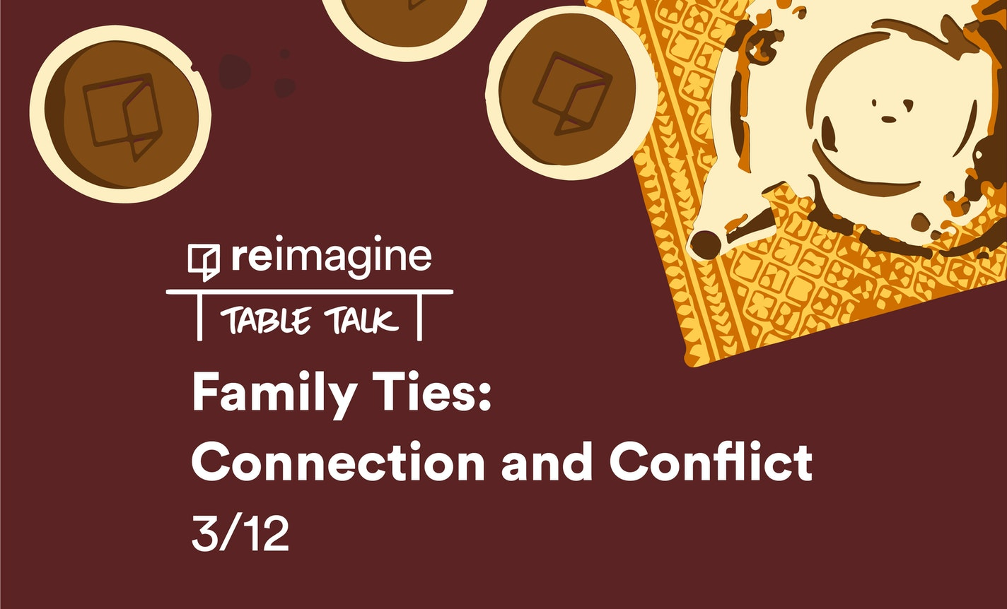 Table Talk | Family Ties: Connection and Conflict