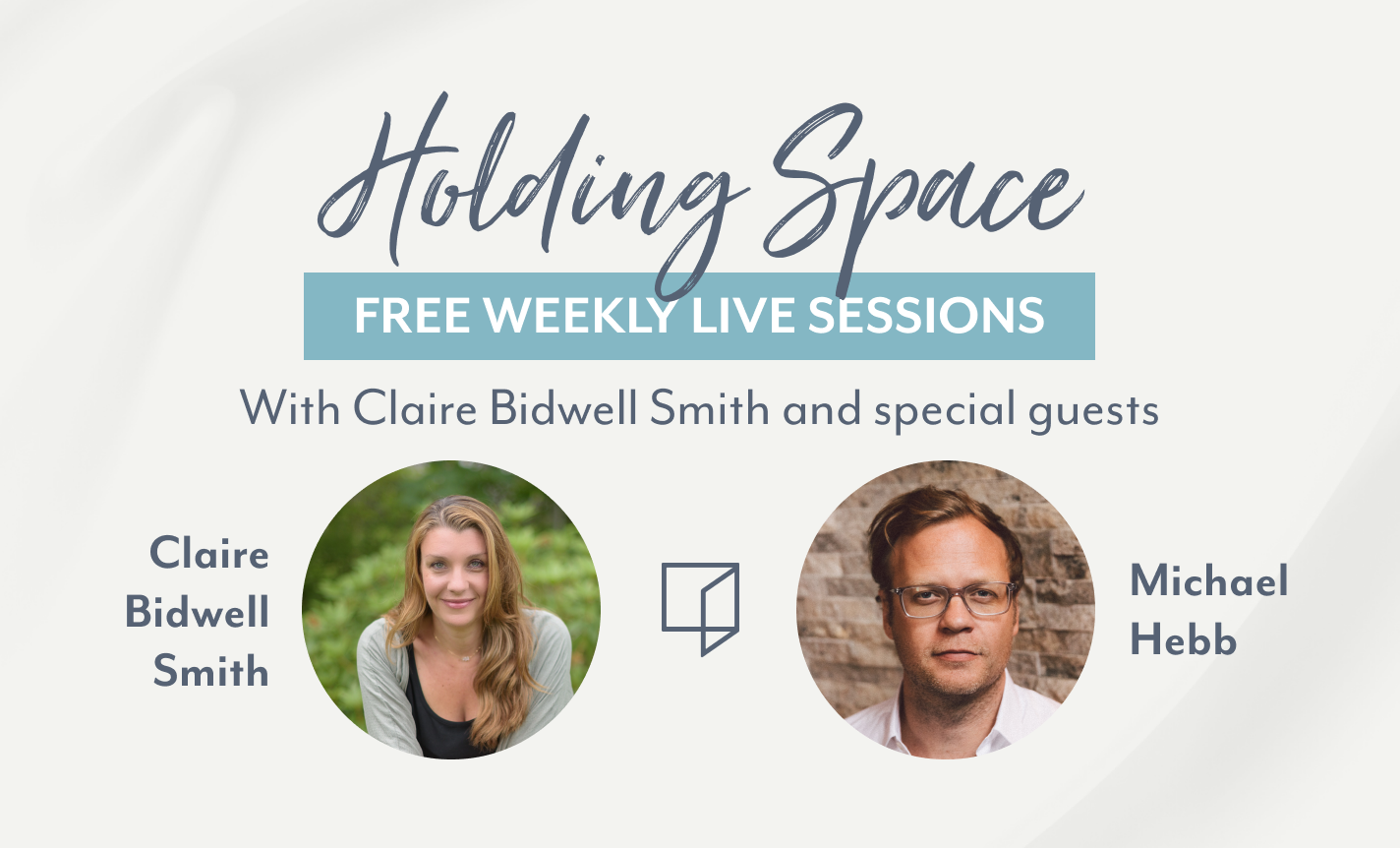 Holding Space with Claire Bidwell Smith and Michael Hebb