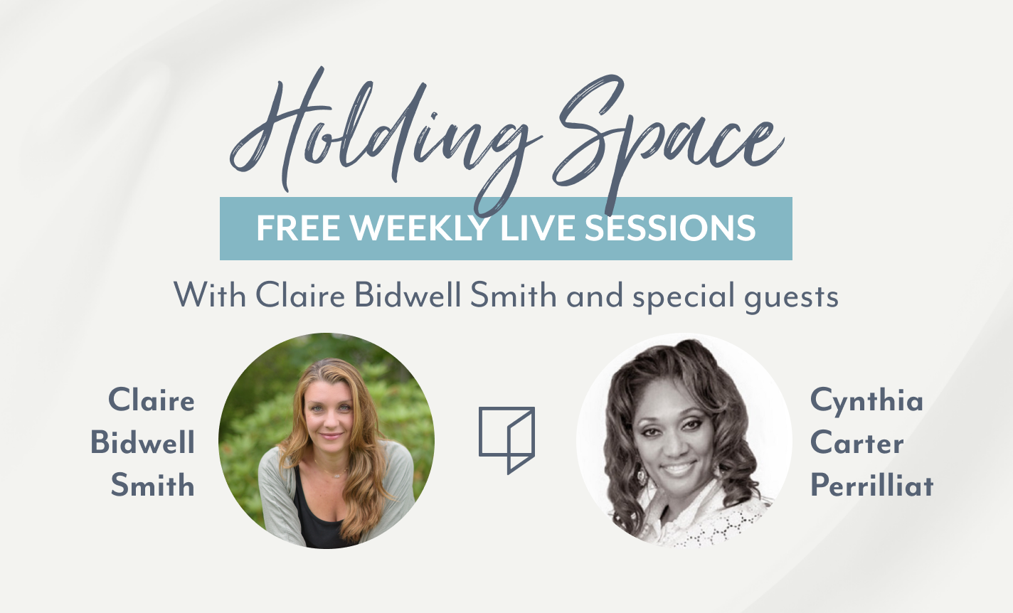 Holding Space: Claire Bidwell Smith & Cynthia Carter Perrilliat