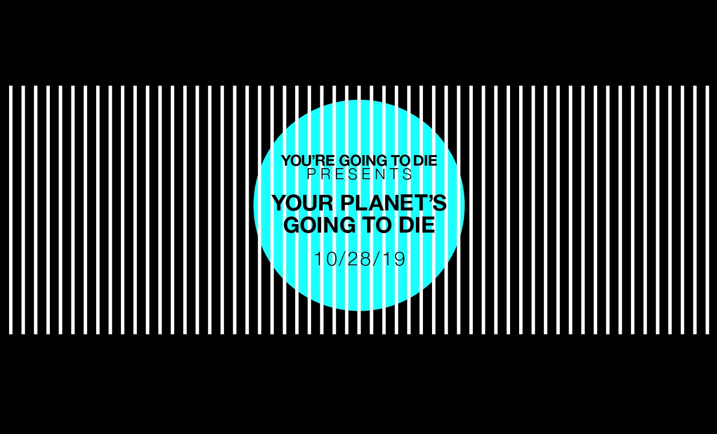 Your Planet's Going to Die: Poetry, Prose & Everything Goes
