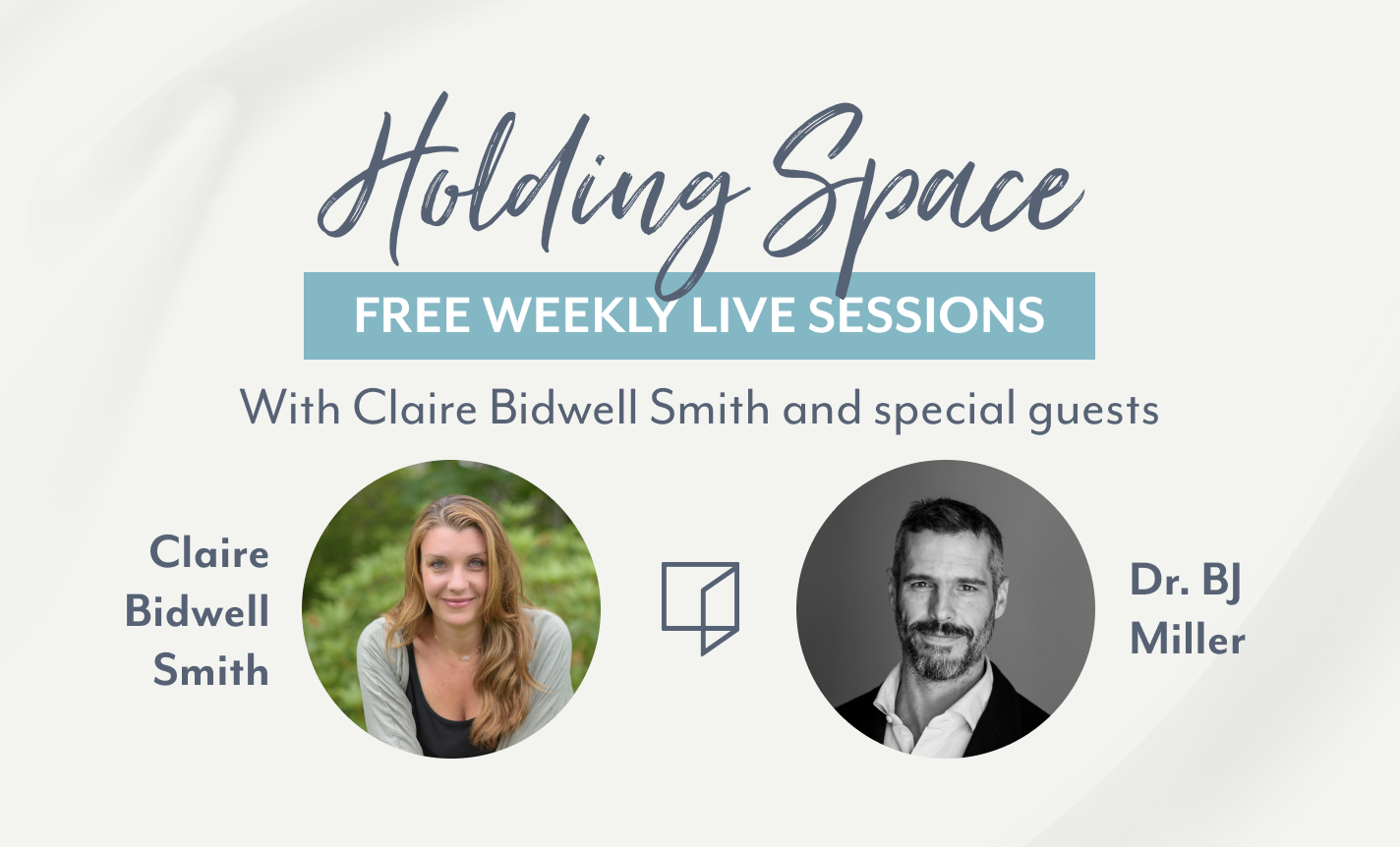 Holding Space with Claire Bidwell Smith & Dr. BJ Miller