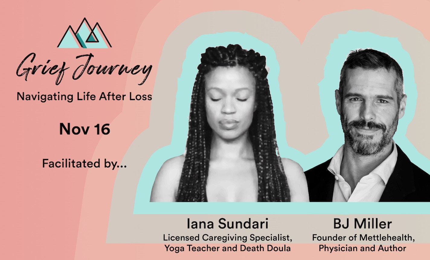 Grief Journey with Dr. BJ Miller and Iana Sundari