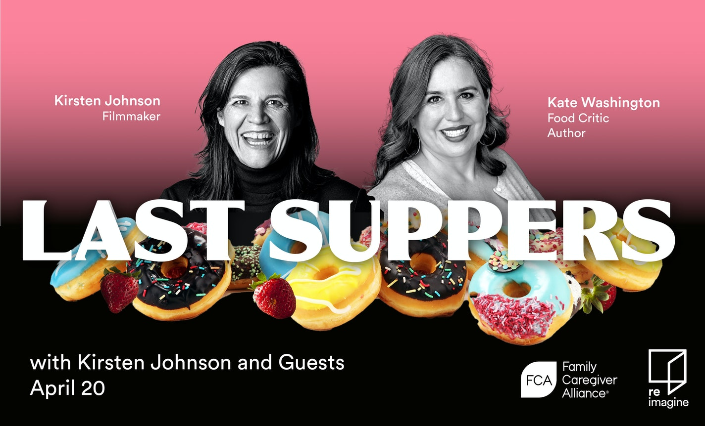 Last Suppers with Kirsten Johnson and Guests, Session 3