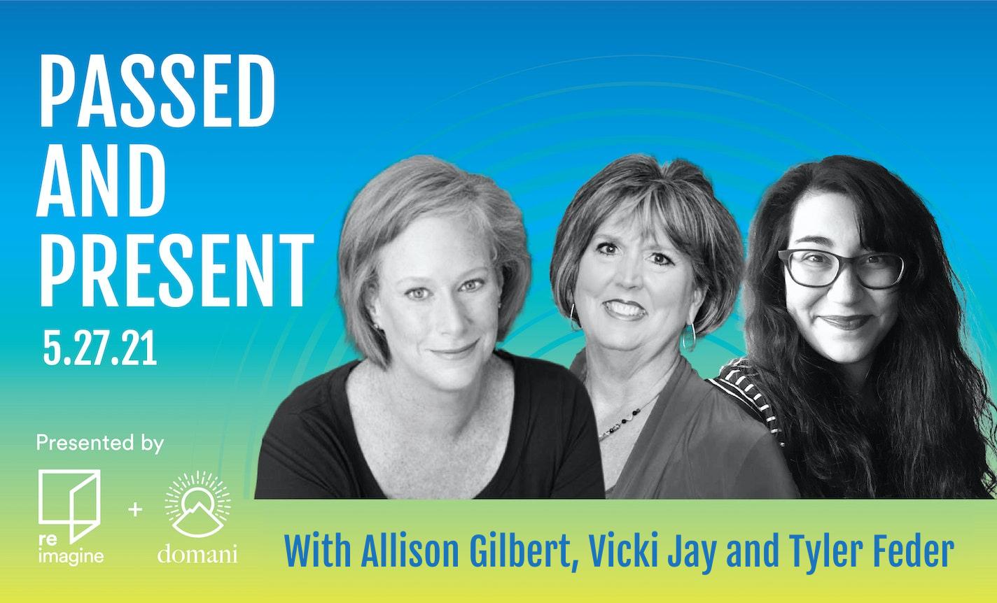 Passed & Present w/ Allison Gilbert, Vicki Jay & Tyler Feder