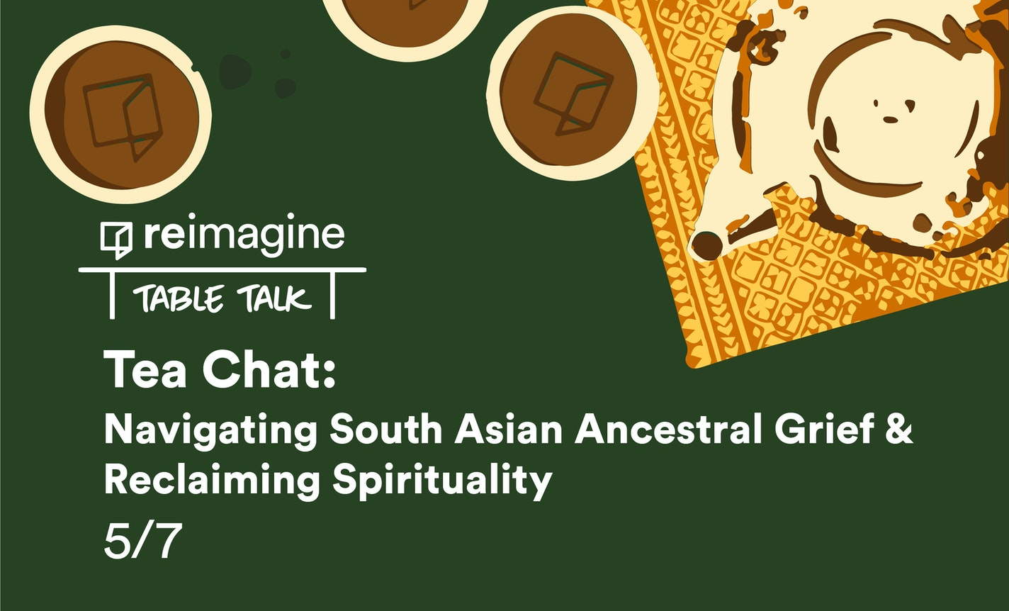 Tea Chat: Navigating South Asian Ancestral Grief