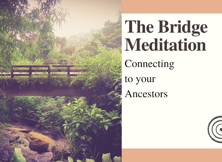 The Bridge Meditation: Connecting to Ancestors